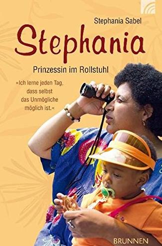 Buch: Stephania Sabel: Stephania, Prinzessin im Rollstuhl. Verlag: Brunnen (14. August 2009), ISBN-13: 978-3765517181